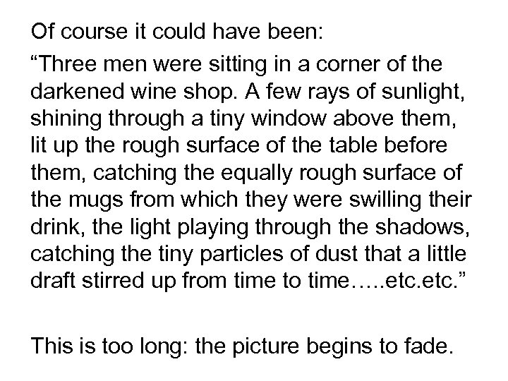 """Of course it could have been: """"Three men were sitting in a corner of"""