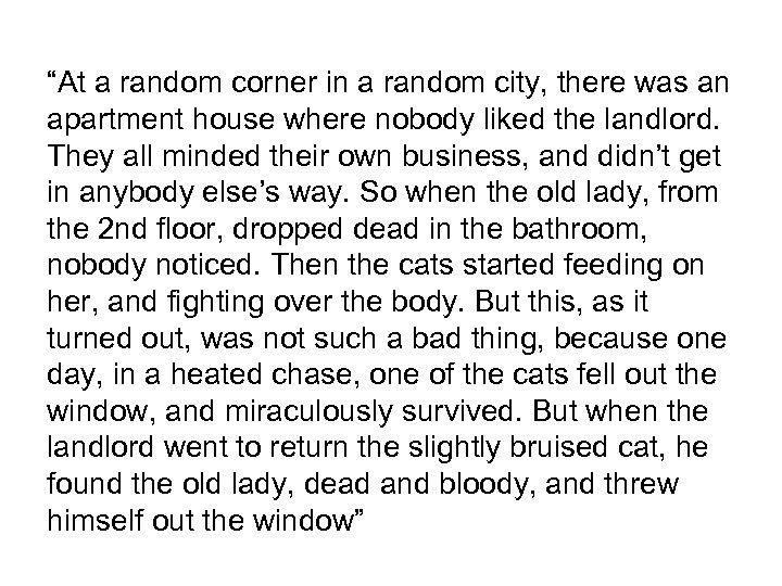 """At a random corner in a random city, there was an apartment house where"