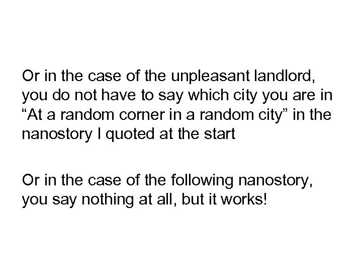 Or in the case of the unpleasant landlord, you do not have to say