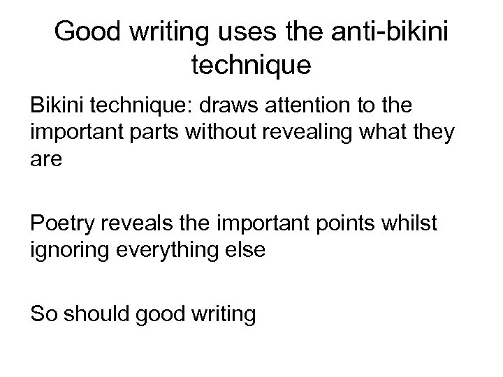 Good writing uses the anti-bikini technique Bikini technique: draws attention to the important parts