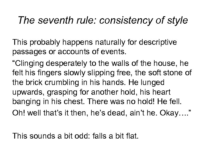 The seventh rule: consistency of style This probably happens naturally for descriptive passages or