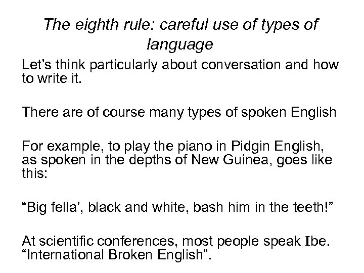 The eighth rule: careful use of types of language Let's think particularly about conversation