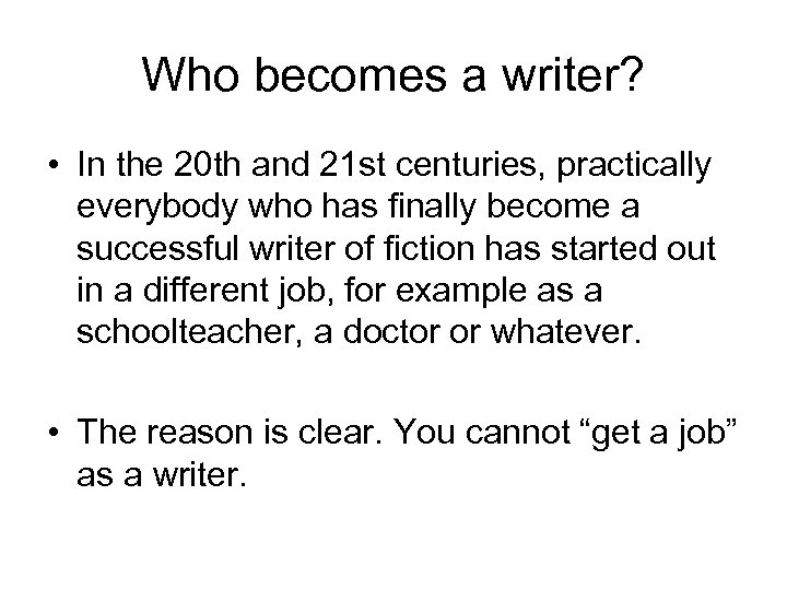 Who becomes a writer? • In the 20 th and 21 st centuries, practically