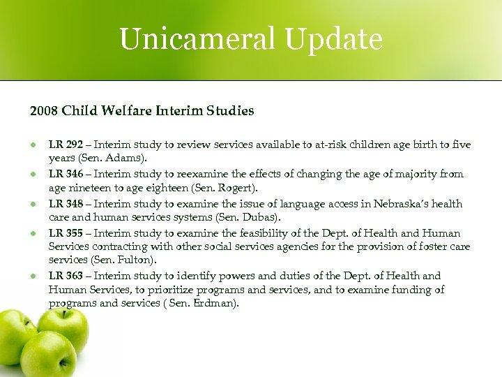 Unicameral Update 2008 Child Welfare Interim Studies l l l LR 292 – Interim
