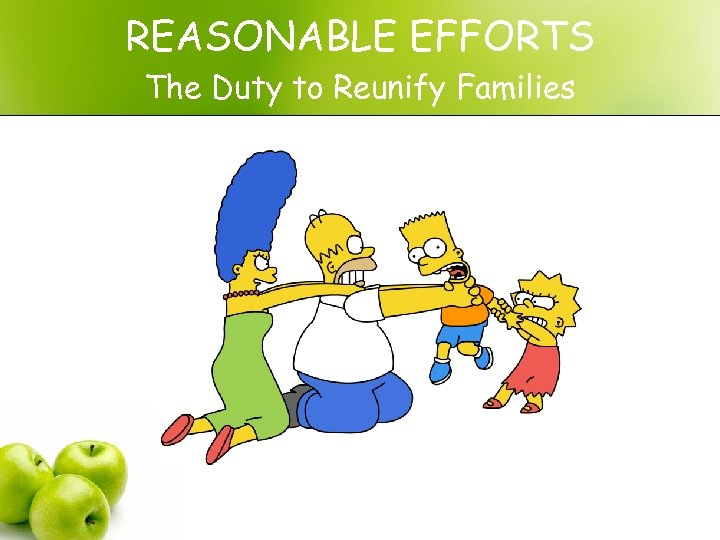 REASONABLE EFFORTS The Duty to Reunify Families