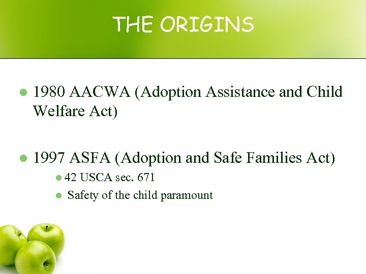 THE ORIGINS l 1980 AACWA (Adoption Assistance and Child Welfare Act) l 1997 ASFA