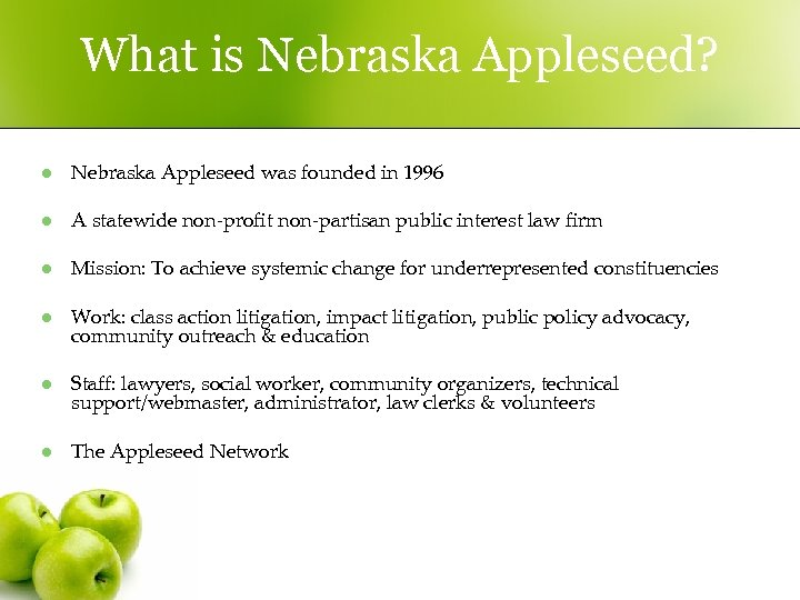What is Nebraska Appleseed? l Nebraska Appleseed was founded in 1996 l A statewide