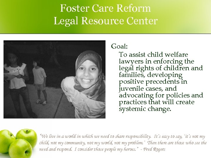 Foster Care Reform Legal Resource Center Goal: To assist child welfare lawyers in enforcing