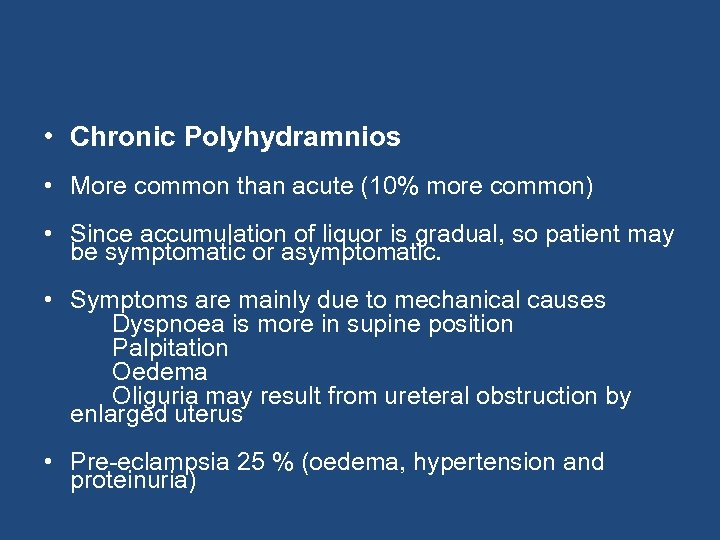 • Chronic Polyhydramnios • More common than acute (10% more common) • Since