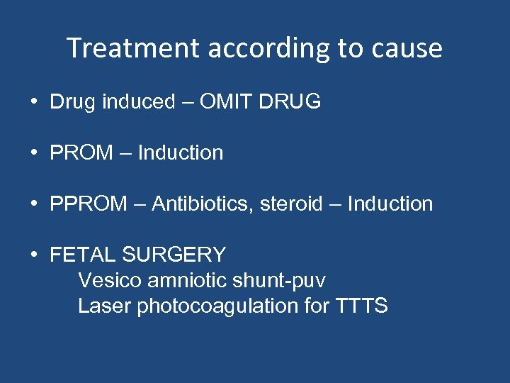 Treatment according to cause • Drug induced – OMIT DRUG • PROM – Induction