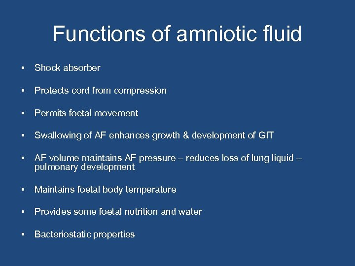 Functions of amniotic fluid • Shock absorber • Protects cord from compression • Permits
