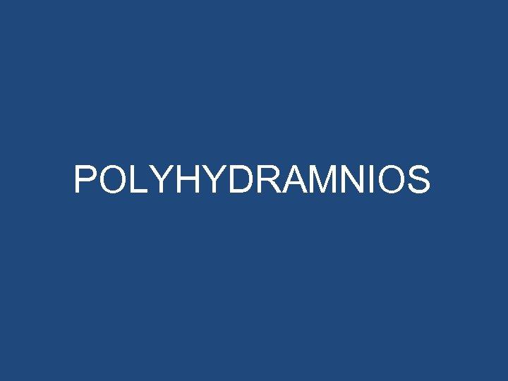 POLYHYDRAMNIOS