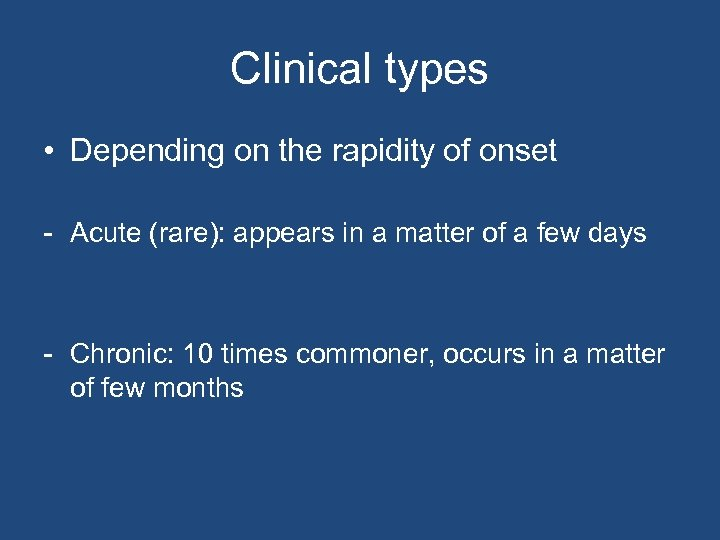 Clinical types • Depending on the rapidity of onset - Acute (rare): appears in