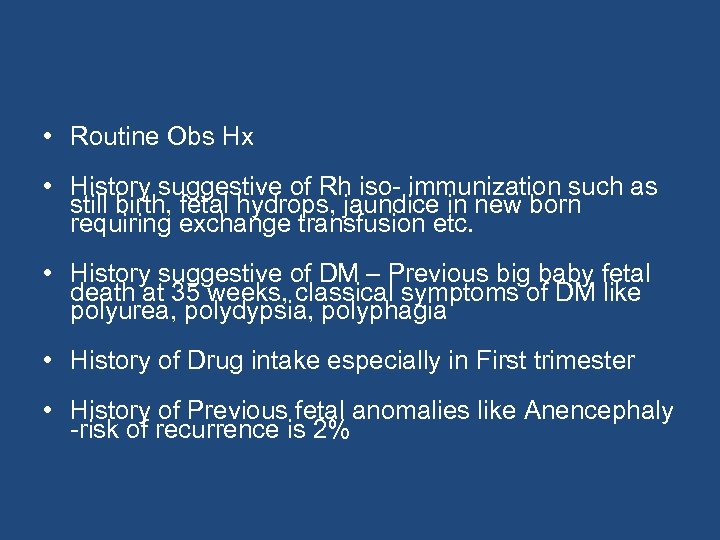 • Routine Obs Hx • History suggestive of Rh iso- immunization such as