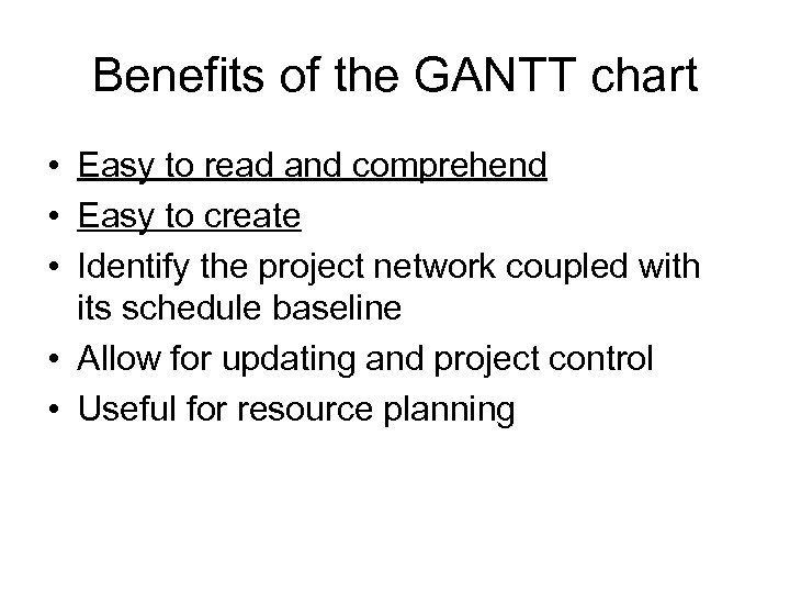 Benefits of the GANTT chart • Easy to read and comprehend • Easy to