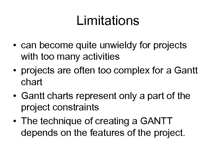 Limitations • can become quite unwieldy for projects with too many activities • projects