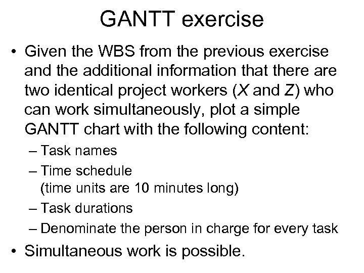 GANTT exercise • Given the WBS from the previous exercise and the additional information