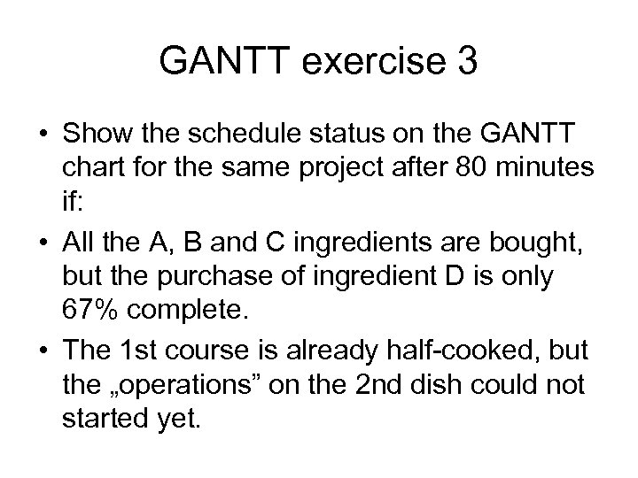 GANTT exercise 3 • Show the schedule status on the GANTT chart for the