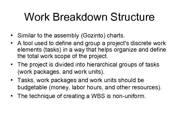 Work Breakdown Structure • Similar to the assembly (Gozinto) charts. • A tool used