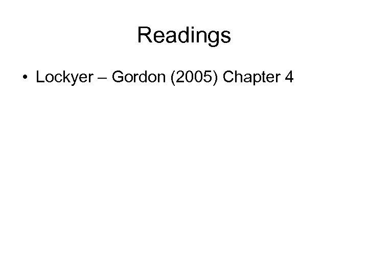 Readings • Lockyer – Gordon (2005) Chapter 4