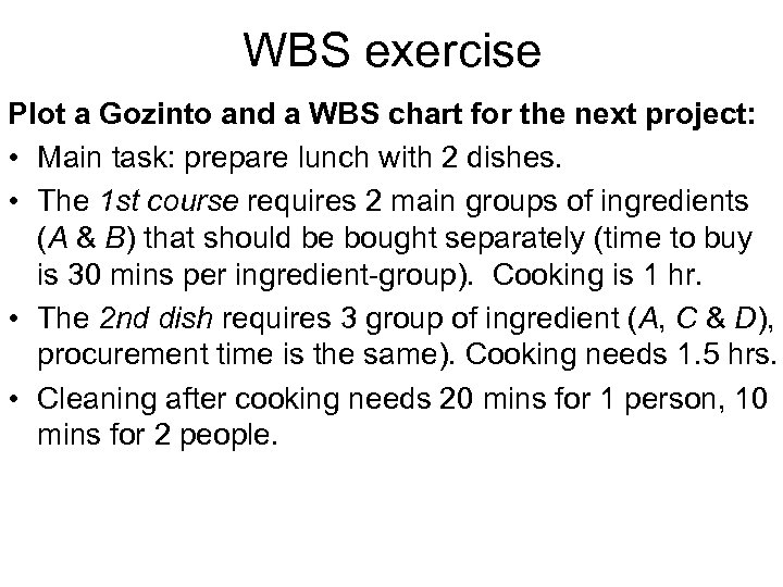 WBS exercise Plot a Gozinto and a WBS chart for the next project: •