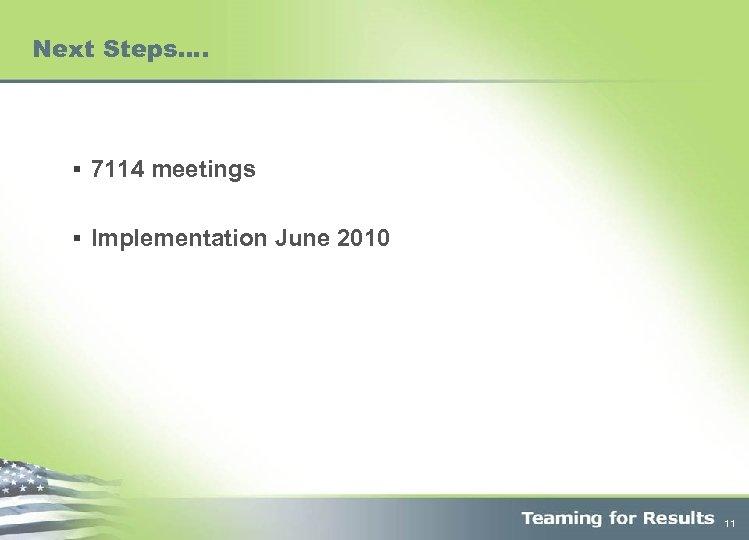 Next Steps…. § 7114 meetings § Implementation June 2010 11