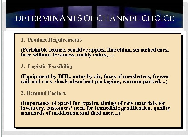 DETERMINANTS OF CHANNEL CHOICE 1. Product Requirements (Perishable lettuce, sensitive apples, fine china, scratched