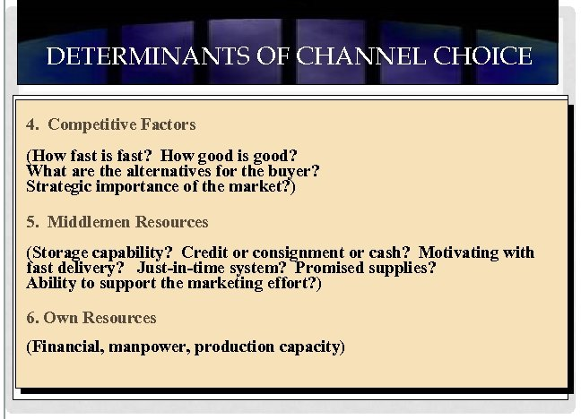 DETERMINANTS OF CHANNEL CHOICE 4. Competitive Factors (How fast is fast? How good is