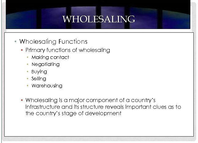 WHOLESALING • Wholesaling Functions • Primary functions of wholesaling • • • Making contact