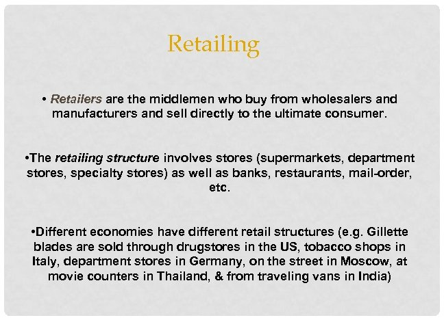 Retailing • Retailers are the middlemen who buy from wholesalers and manufacturers and sell