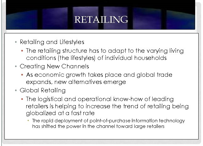 RETAILING • Retailing and Lifestyles • The retailing structure has to adapt to the