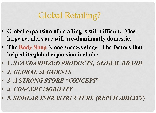 Global Retailing? • Global expansion of retailing is still difficult. Most large retailers are