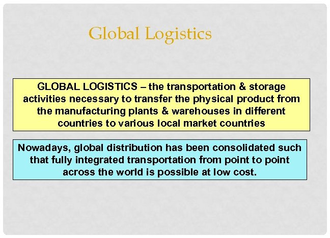 Global Logistics GLOBAL LOGISTICS – the transportation & storage activities necessary to transfer the