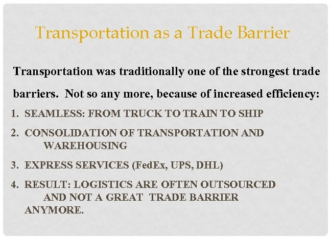 Transportation as a Trade Barrier Transportation was traditionally one of the strongest trade barriers.