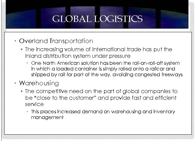 GLOBAL LOGISTICS • Overland Transportation • The increasing volume of international trade has put