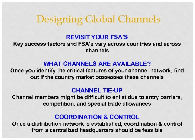 Designing Global Channels REVISIT YOUR FSA'S Key success factors and FSA's vary across countries