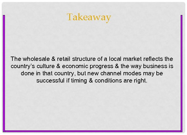 Takeaway The wholesale & retail structure of a local market reflects the country's culture