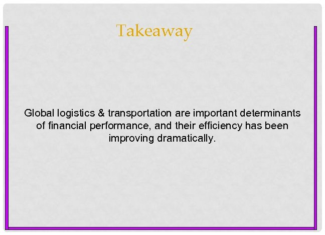 Takeaway Global logistics & transportation are important determinants of financial performance, and their efficiency