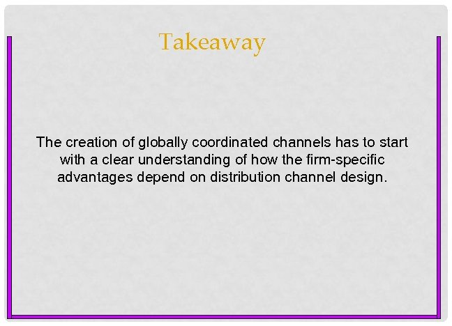Takeaway The creation of globally coordinated channels has to start with a clear understanding