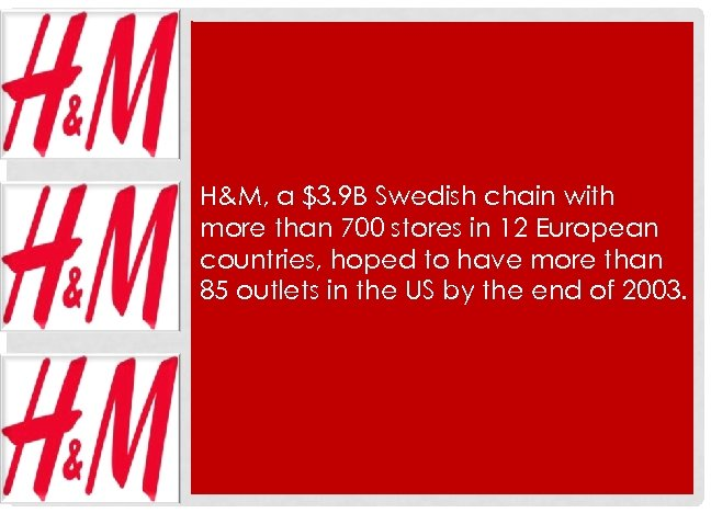 H&M, a $3. 9 B Swedish chain with more than 700 stores in 12