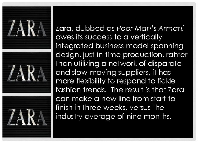 Zara, dubbed as Poor Man's Armani owes its success to a vertically integrated business