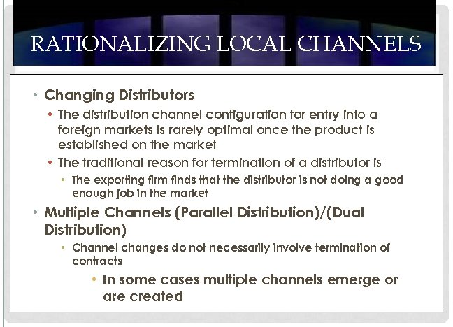RATIONALIZING LOCAL CHANNELS • Changing Distributors • The distribution channel configuration for entry into