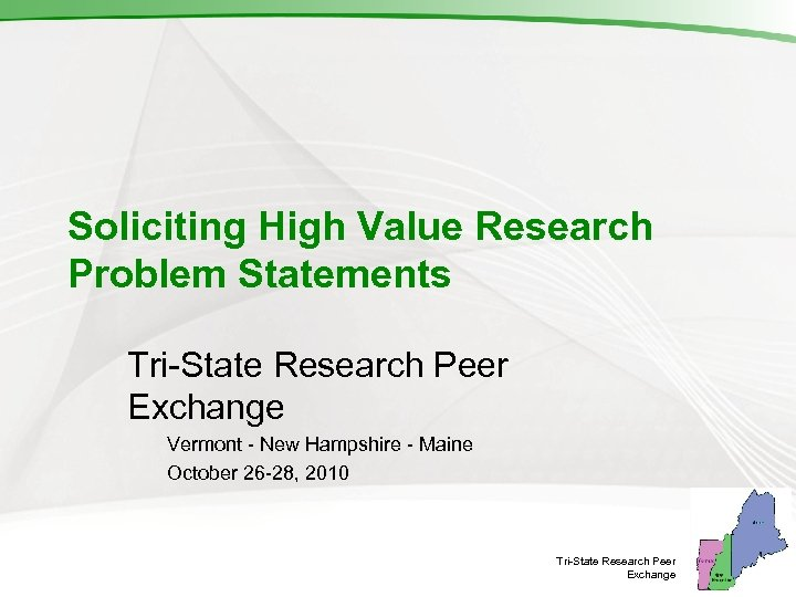 Soliciting High Value Research Problem Statements Tri-State Research Peer Exchange Vermont - New Hampshire