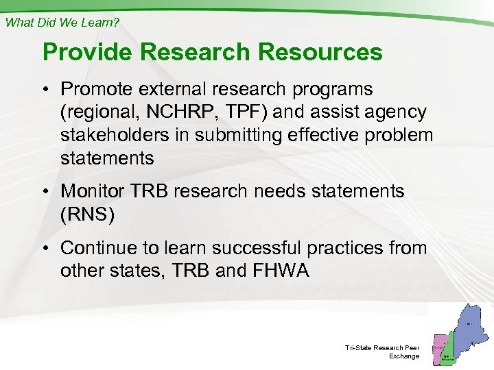 What Did We Learn? Provide Research Resources • Promote external research programs (regional, NCHRP,