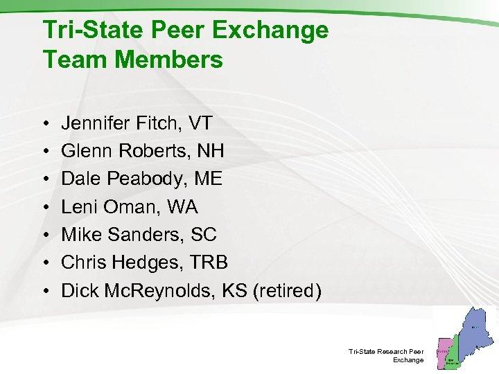 Tri-State Peer Exchange Team Members • • Jennifer Fitch, VT Glenn Roberts, NH Dale