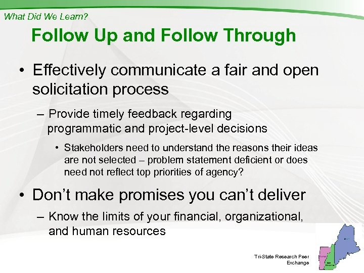 What Did We Learn? Follow Up and Follow Through • Effectively communicate a fair