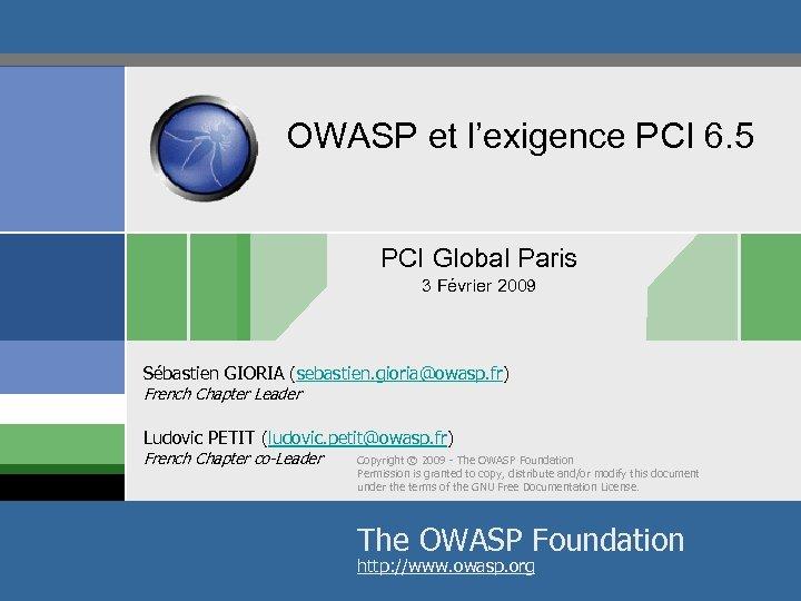 OWASP et l'exigence PCI 6. 5 PCI Global Paris 3 Février 2009 Sébastien GIORIA