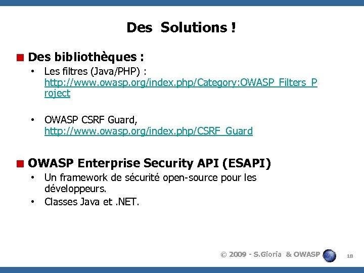 Des Solutions ! < Des bibliothèques : • Les filtres (Java/PHP) : http: //www.
