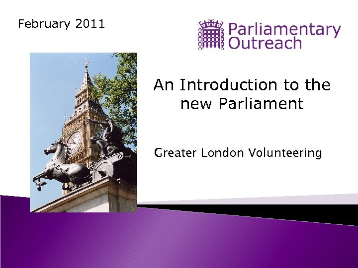 February 2011 An Introduction to the new Parliament Greater London Volunteering