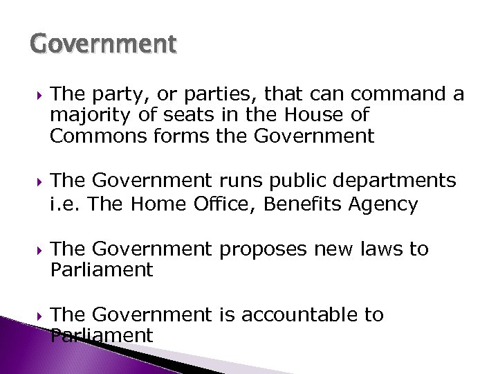 Government The party, or parties, that can command a majority of seats in the